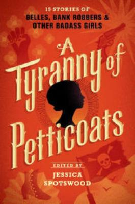 Book Review: A Tyranny of Petticoats edited by JessicaSpotswood